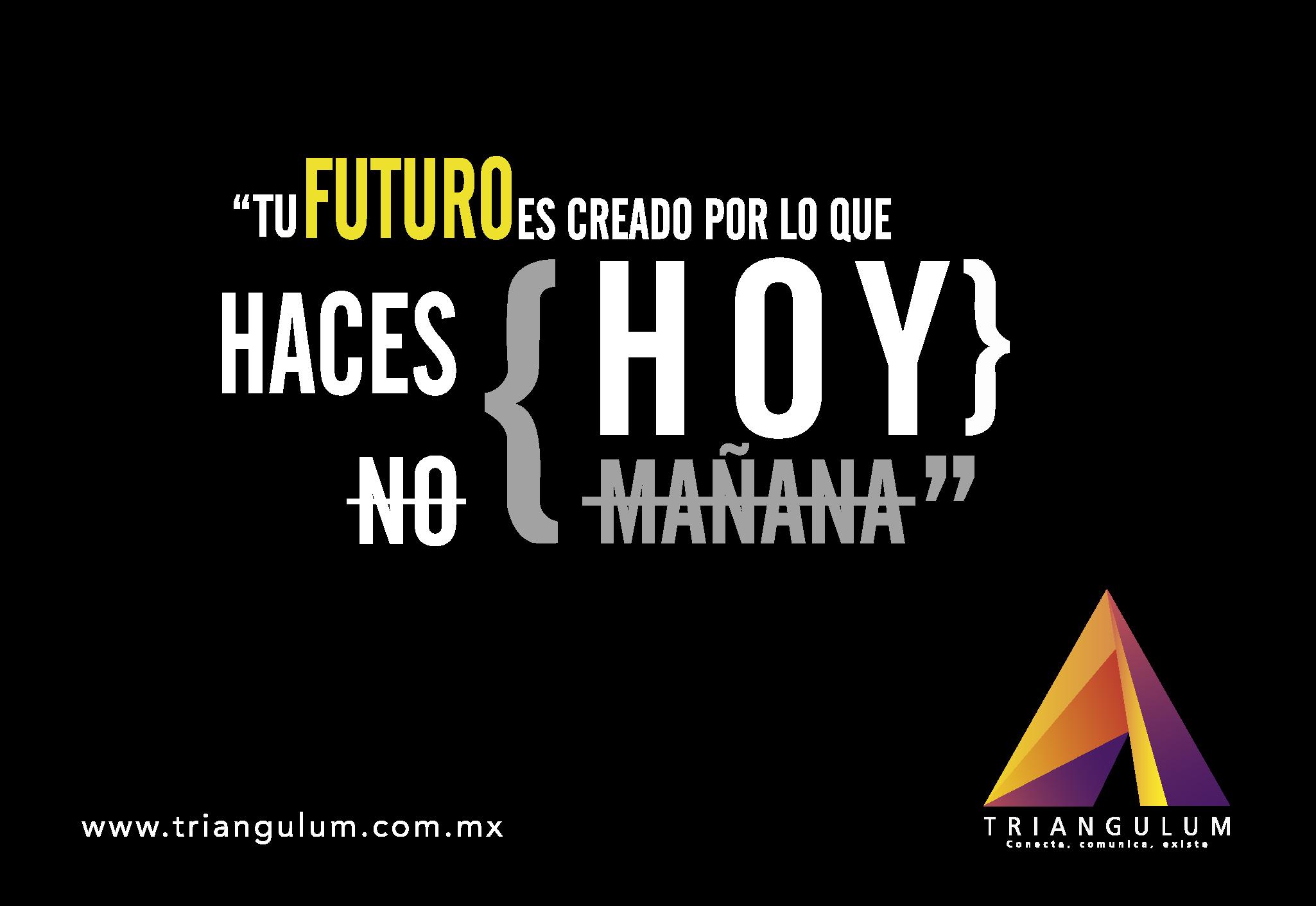 Tu futuro es creado por lo que haces hoy, no mañana