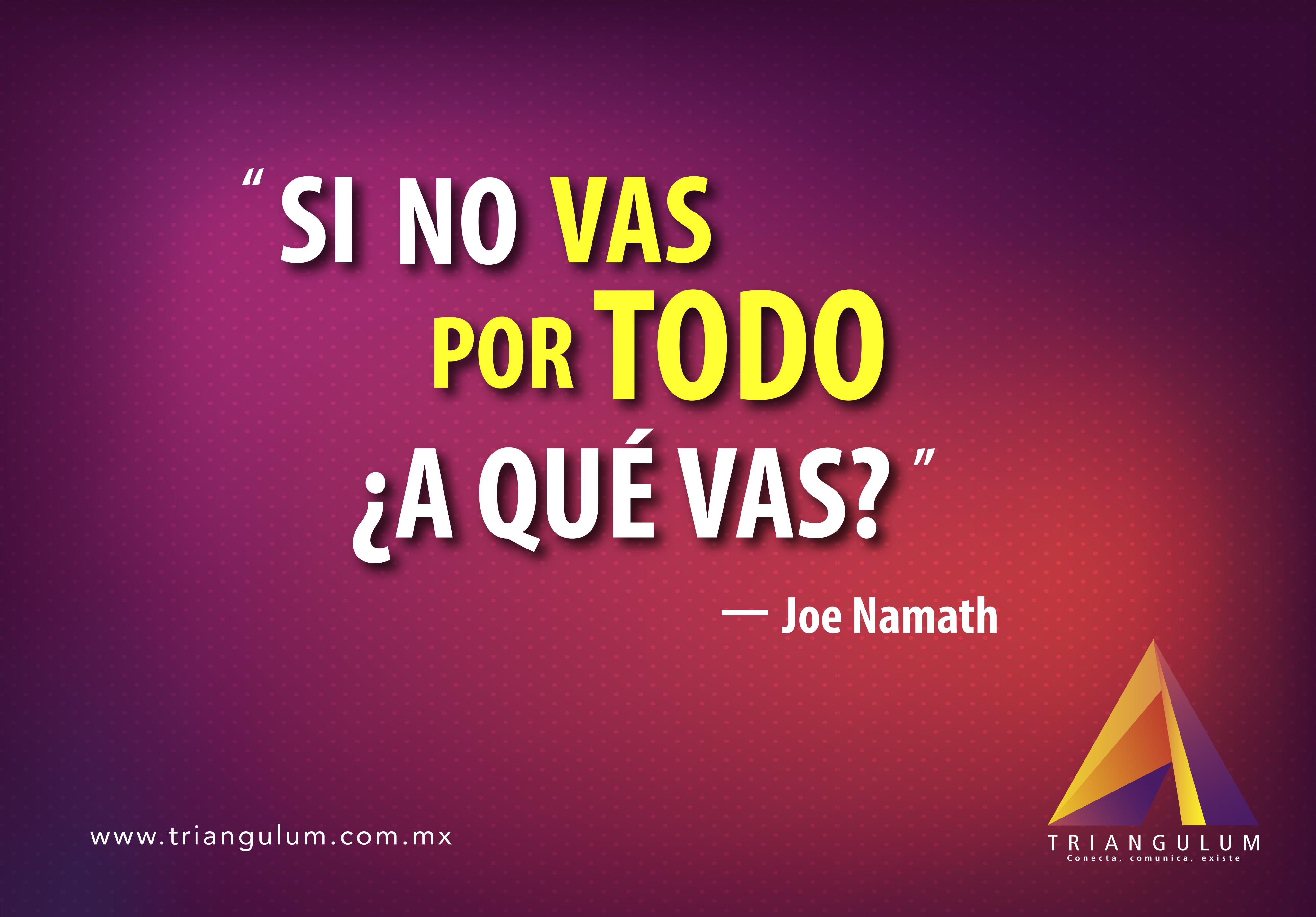 Si no vas por todo ¿a qué vas? Joe Namath