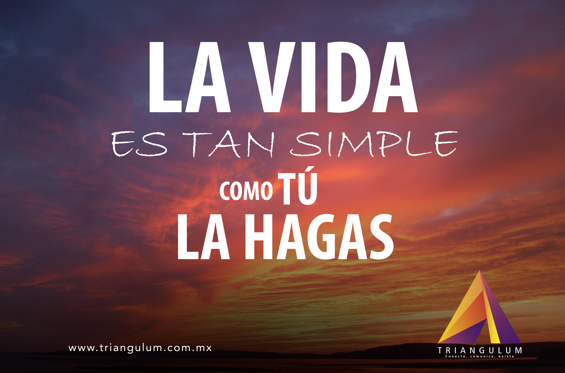 La vida es tan simple como tú la hagas
