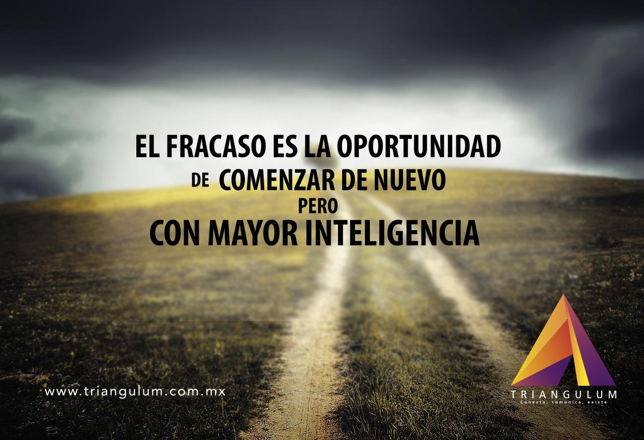 El fracaso es la oportunidad de comenzar de nuevo pero con mayor inteligencia